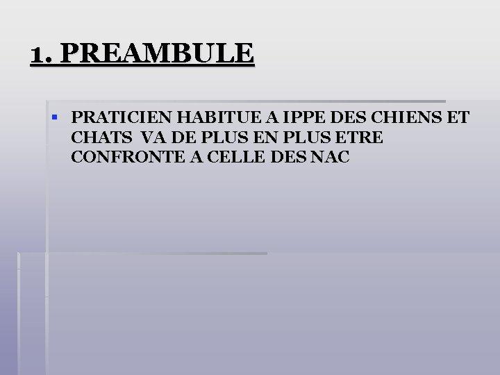 1. PREAMBULE § PRATICIEN HABITUE A IPPE DES CHIENS ET CHATS VA DE PLUS