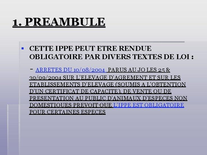 1. PREAMBULE § CETTE IPPE PEUT ETRE RENDUE OBLIGATOIRE PAR DIVERS TEXTES DE LOI