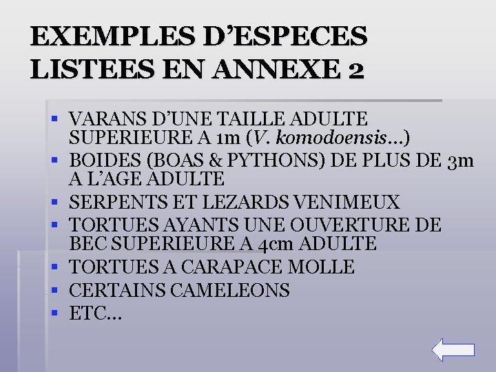 EXEMPLES D'ESPECES LISTEES EN ANNEXE 2 § VARANS D'UNE TAILLE ADULTE SUPERIEURE A 1