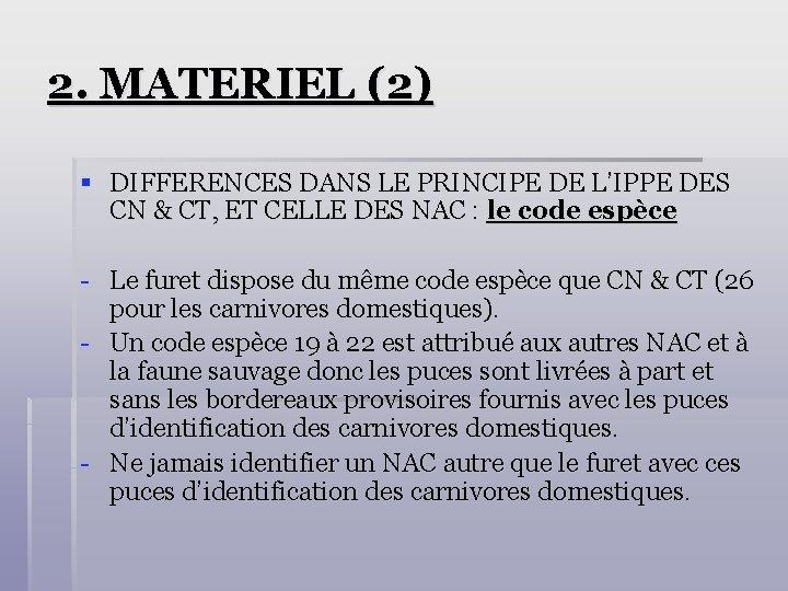 2. MATERIEL (2) § DIFFERENCES DANS LE PRINCIPE DE L'IPPE DES CN & CT,