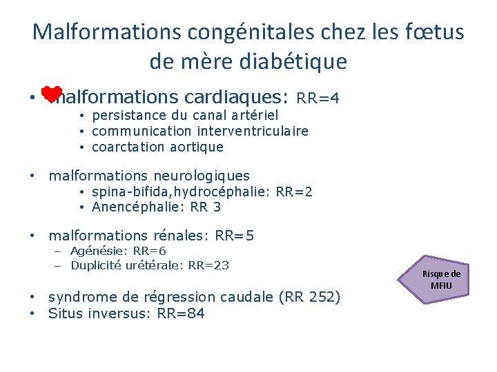 Malformations congénitales chez les fœtus de mère diabétique • malformations cardiaques: RR=4 • persistance