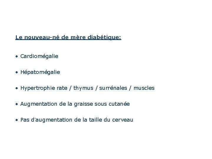 Le nouveau-né de mère diabétique: • Cardiomégalie • Hépatomégalie • Hypertrophie rate / thymus