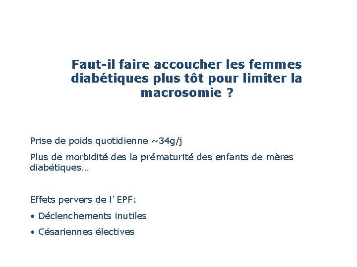 Faut-il faire accoucher les femmes diabétiques plus tôt pour limiter la macrosomie ? Prise