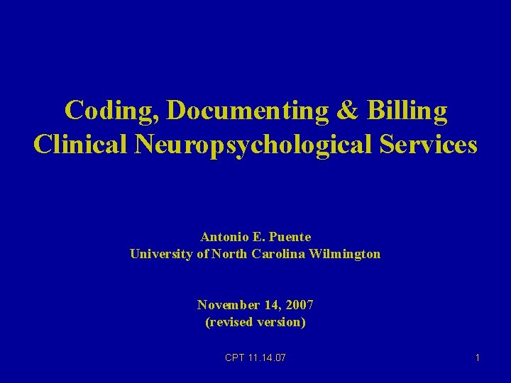 Coding, Documenting & Billing Clinical Neuropsychological Services Antonio E. Puente University of North Carolina