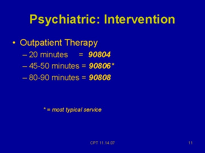 Psychiatric: Intervention • Outpatient Therapy – 20 minutes = 90804 – 45 -50 minutes