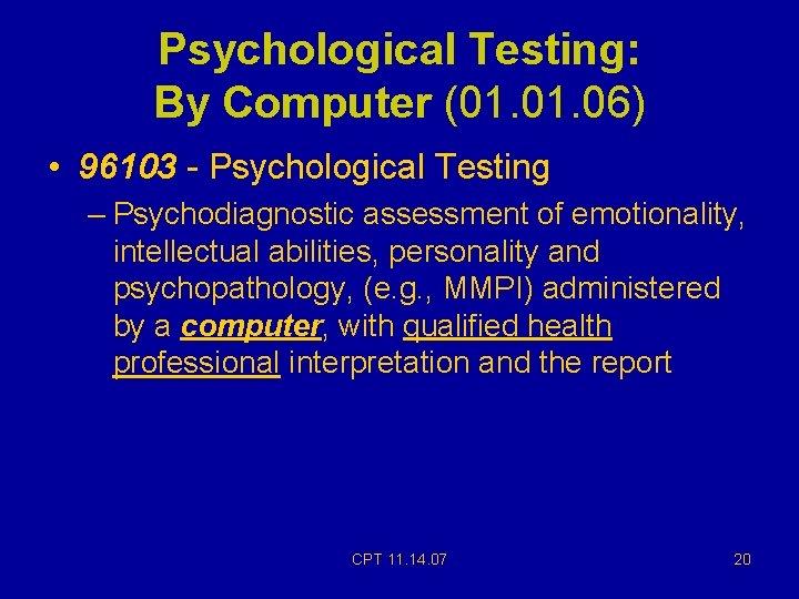 Psychological Testing: By Computer (01. 06) • 96103 - Psychological Testing – Psychodiagnostic assessment