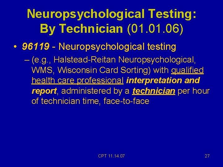 Neuropsychological Testing: By Technician (01. 06) • 96119 - Neuropsychological testing – (e. g.