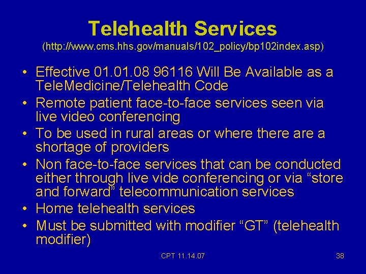 Telehealth Services (http: //www. cms. hhs. gov/manuals/102_policy/bp 102 index. asp) • Effective 01. 08