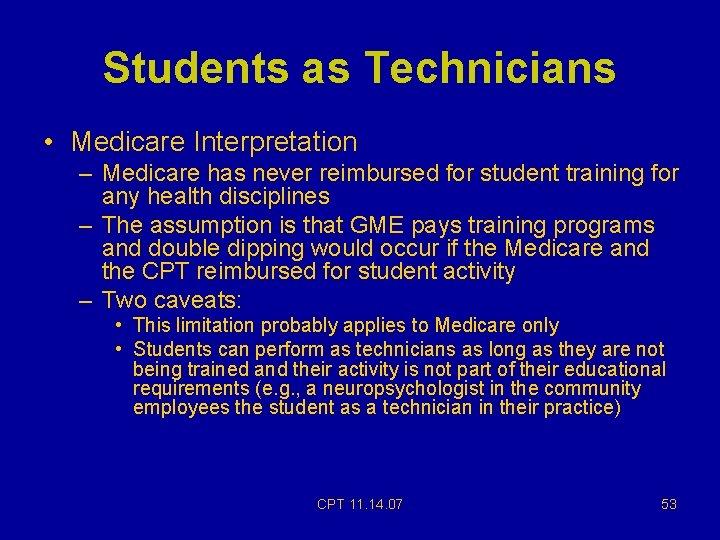 Students as Technicians • Medicare Interpretation – Medicare has never reimbursed for student training