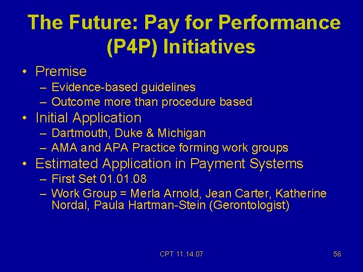 The Future: Pay for Performance (P 4 P) Initiatives • Premise – Evidence-based guidelines