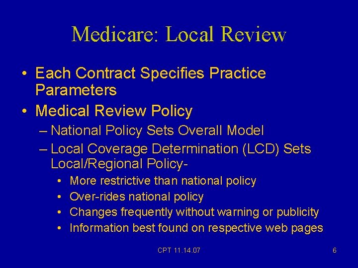 Medicare: Local Review • Each Contract Specifies Practice Parameters • Medical Review Policy –