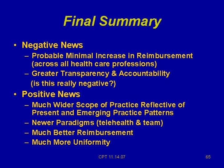 Final Summary • Negative News – Probable Minimal Increase in Reimbursement (across all health