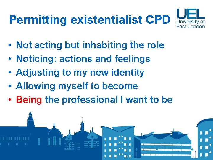 Permitting existentialist CPD • • • Not acting but inhabiting the role Noticing: actions