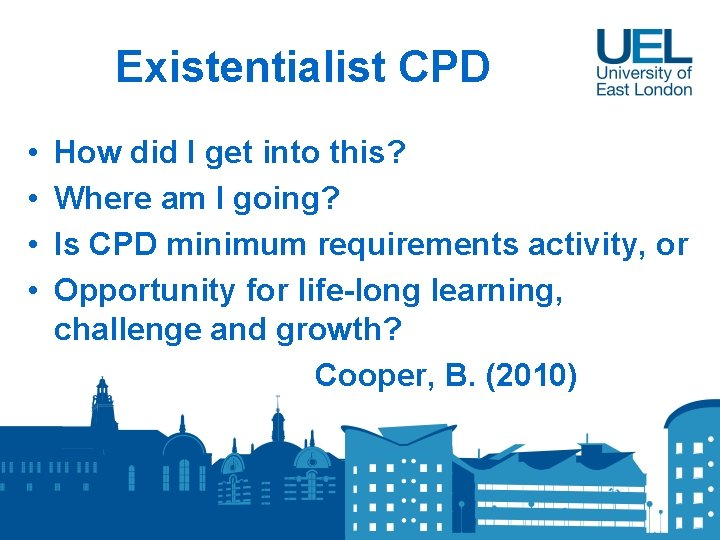 Existentialist CPD • • How did I get into this? Where am I going?