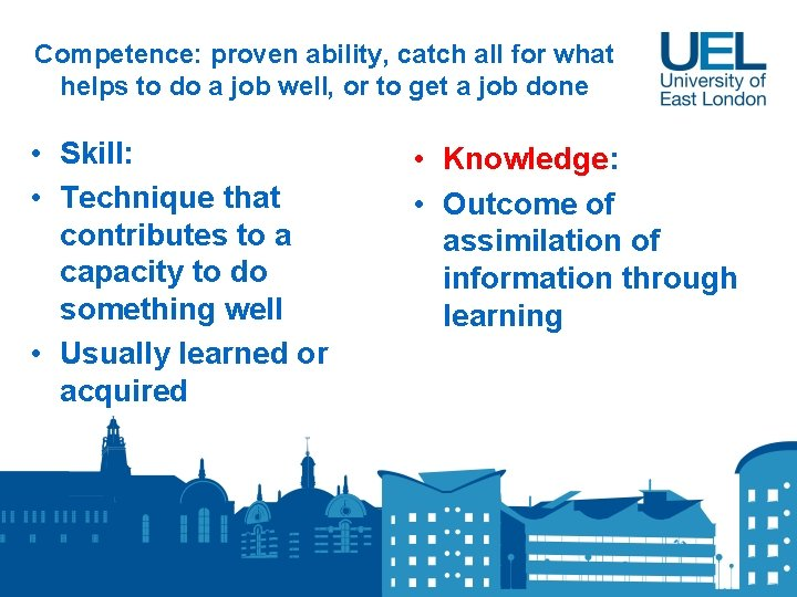 Competence: proven ability, catch all for what helps to do a job well, or