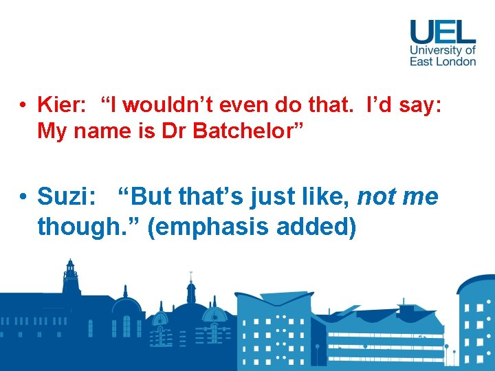 """• Kier: """"I wouldn't even do that. I'd say: My name is Dr"""