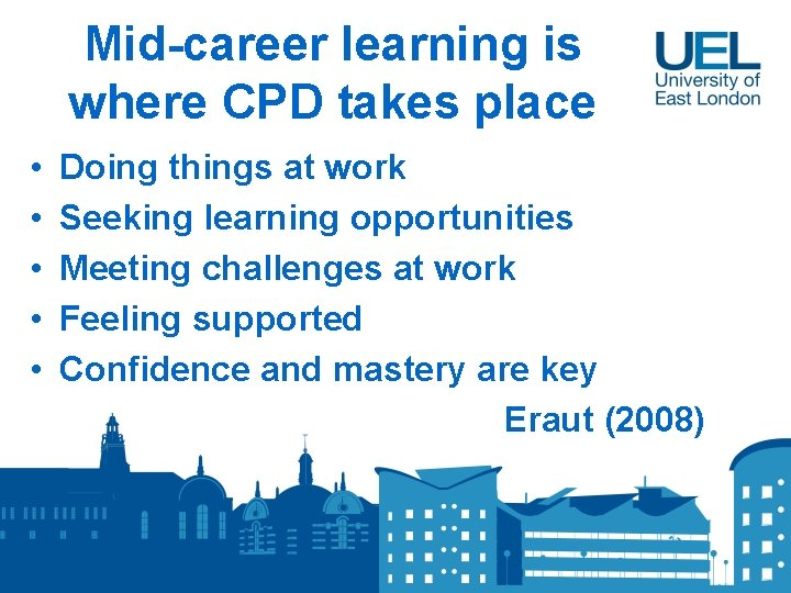 Mid-career learning is where CPD takes place • • • Doing things at work