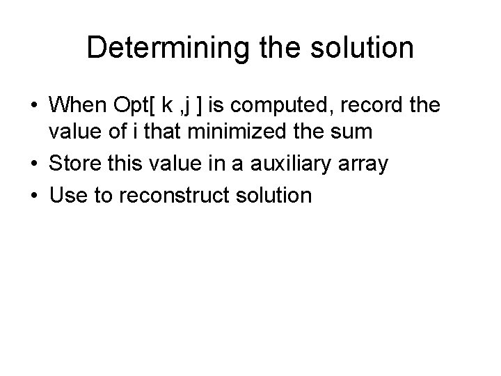 Determining the solution • When Opt[ k , j ] is computed, record the