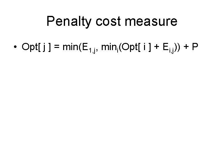 Penalty cost measure • Opt[ j ] = min(E 1, j, mini(Opt[ i ]