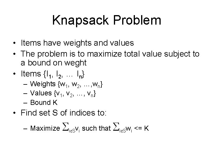 Knapsack Problem • Items have weights and values • The problem is to maximize