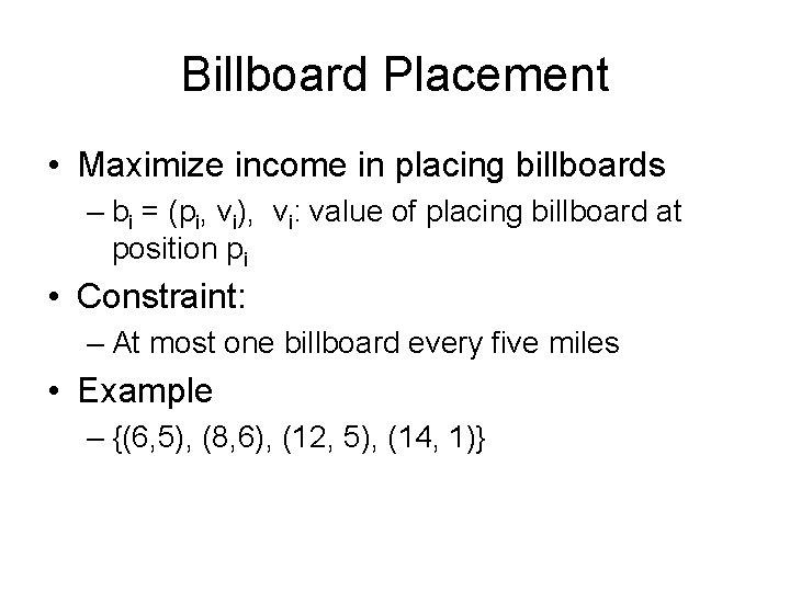 Billboard Placement • Maximize income in placing billboards – bi = (pi, vi), vi: