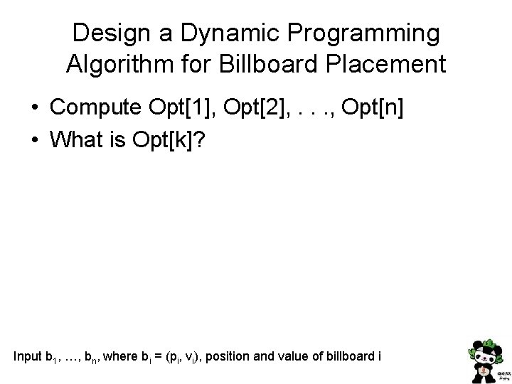 Design a Dynamic Programming Algorithm for Billboard Placement • Compute Opt[1], Opt[2], . .