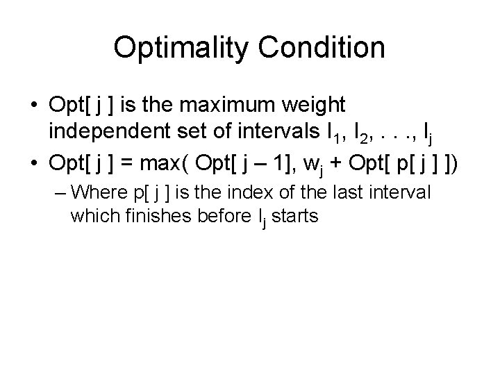 Optimality Condition • Opt[ j ] is the maximum weight independent set of intervals