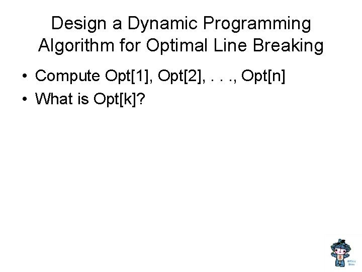 Design a Dynamic Programming Algorithm for Optimal Line Breaking • Compute Opt[1], Opt[2], .