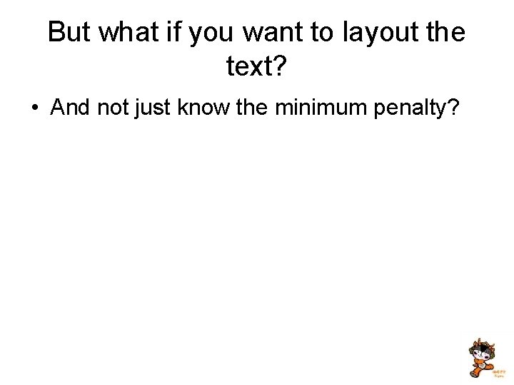 But what if you want to layout the text? • And not just know