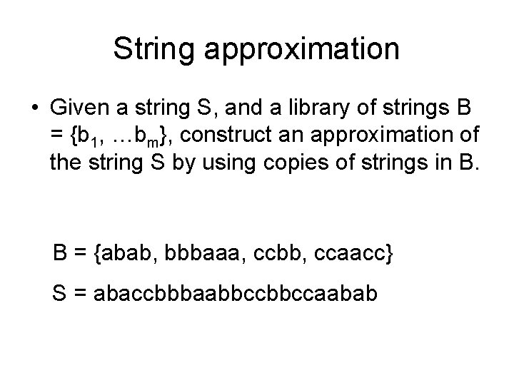 String approximation • Given a string S, and a library of strings B =
