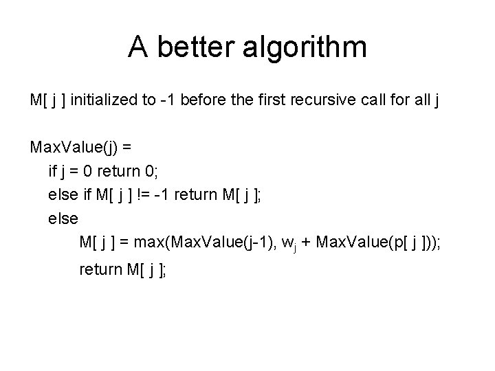 A better algorithm M[ j ] initialized to -1 before the first recursive call