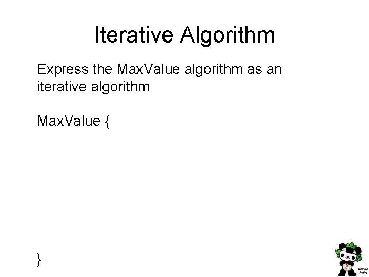 Iterative Algorithm Express the Max. Value algorithm as an iterative algorithm Max. Value {