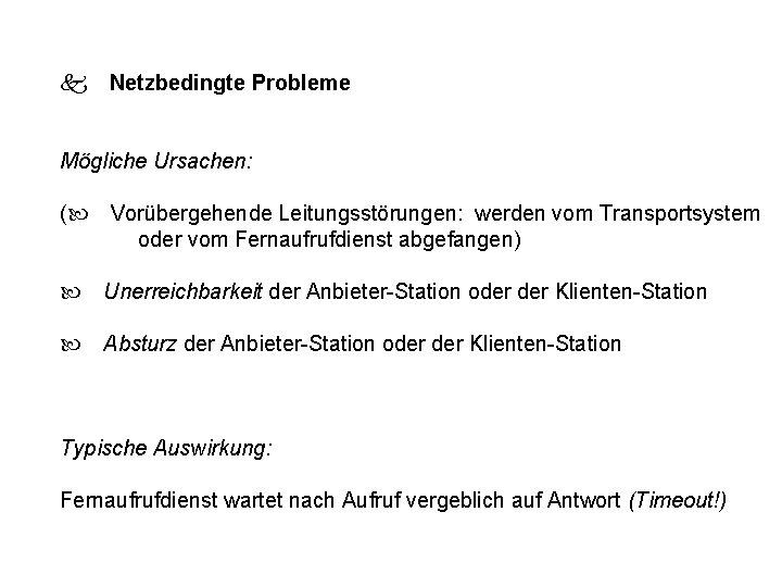 Netzbedingte Probleme Mögliche Ursachen: ( Vorübergehende Leitungsstörungen: werden vom Transportsystem oder vom Fernaufrufdienst