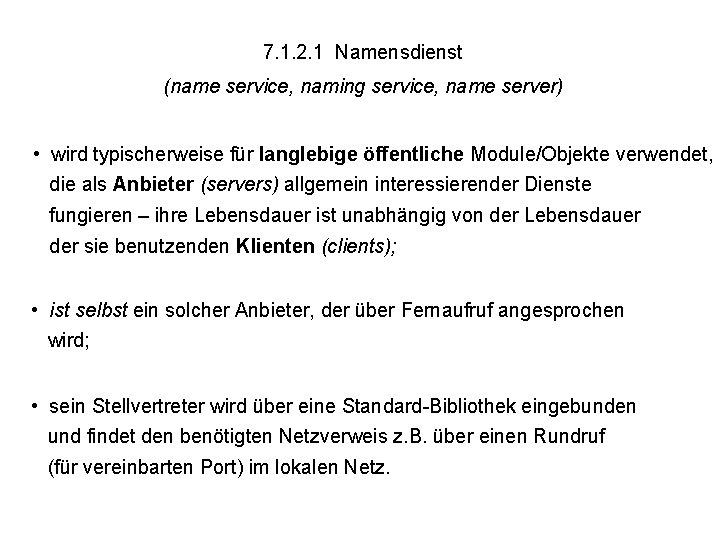 7. 1. 2. 1 Namensdienst (name service, naming service, name server) • wird typischerweise