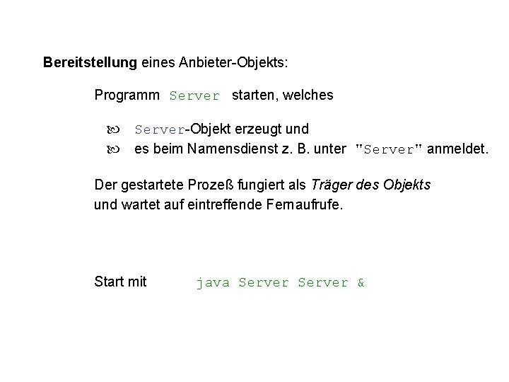 Bereitstellung eines Anbieter-Objekts: Programm Server starten, welches Server-Objekt erzeugt und es beim Namensdienst z.