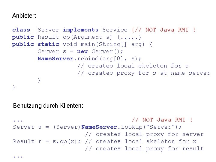 Anbieter: class Server implements Service {// NOT Java RMI ! public Result op(Argument a)