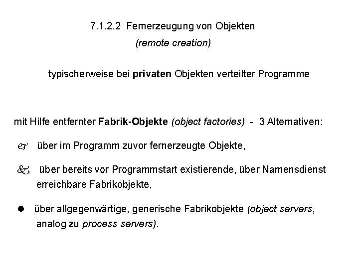 7. 1. 2. 2 Fernerzeugung von Objekten (remote creation) typischerweise bei privaten Objekten verteilter