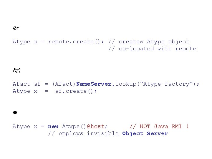 Atype x = remote. create(); // creates Atype object // co-located with remote