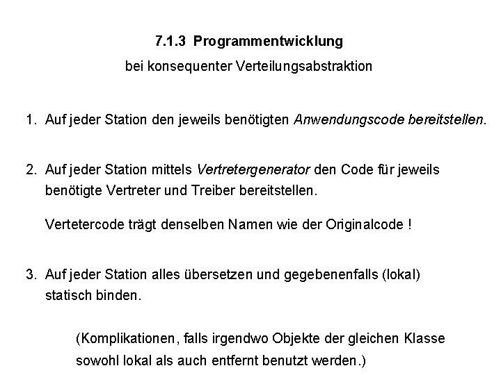 7. 1. 3 Programmentwicklung bei konsequenter Verteilungsabstraktion 1. Auf jeder Station den jeweils benötigten