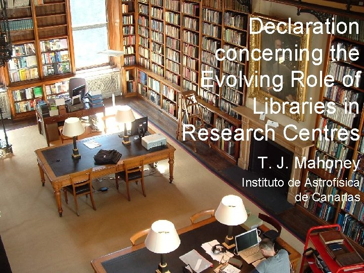 Declaration concerning the Evolving Role of Libraries in Research Centres T. J. Mahoney Instituto