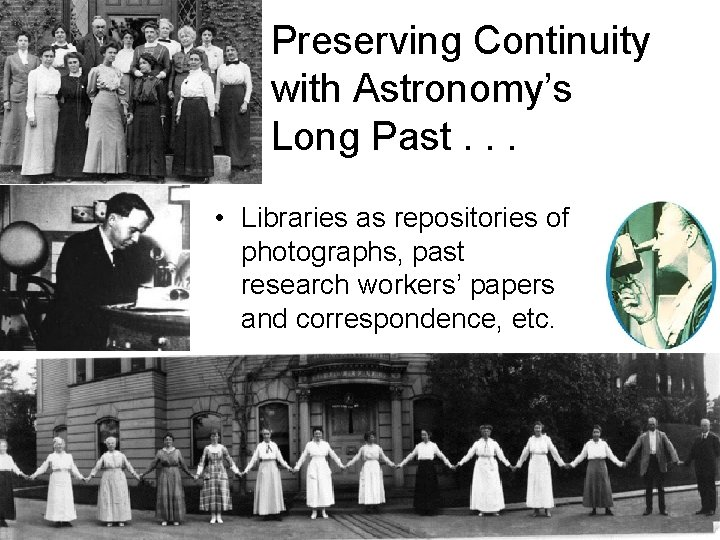 Preserving Continuity with Astronomy's Long Past. . . • Libraries as repositories of photographs,