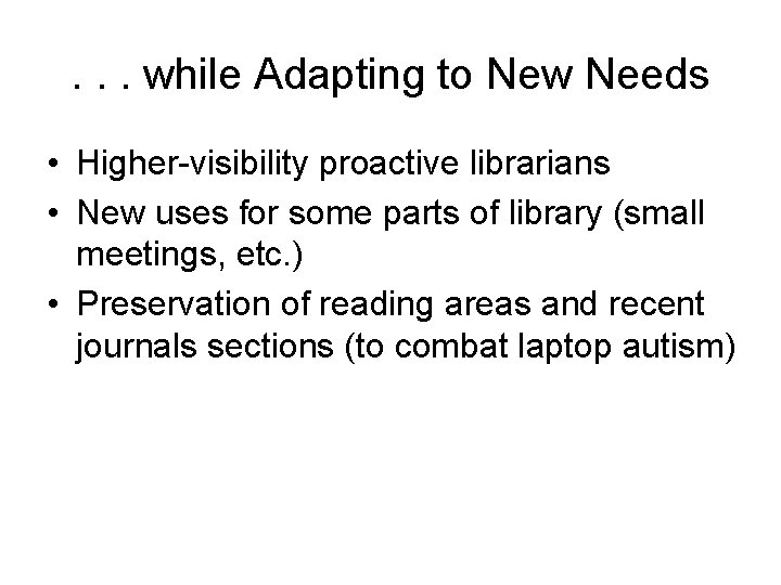 . . . while Adapting to New Needs • Higher-visibility proactive librarians • New
