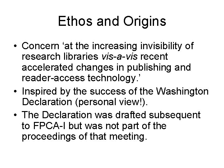 Ethos and Origins • Concern 'at the increasing invisibility of research libraries vis-a-vis recent