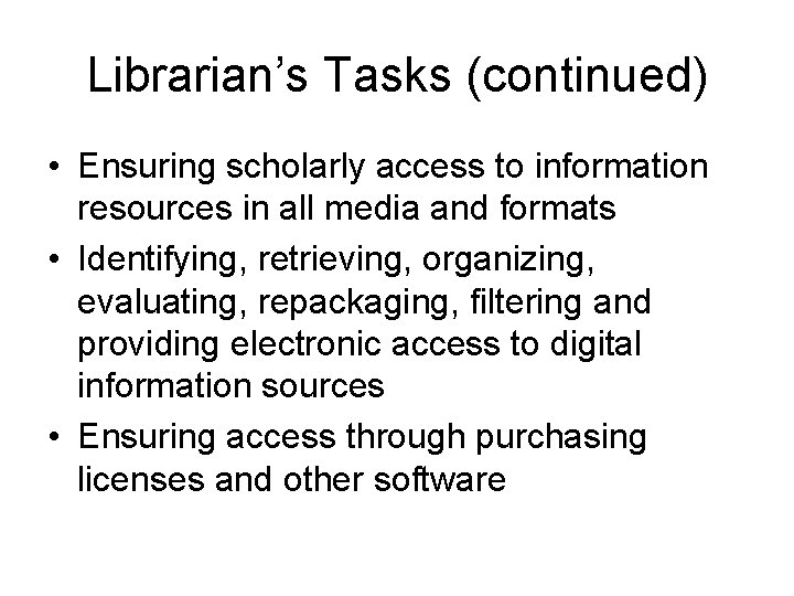 Librarian's Tasks (continued) • Ensuring scholarly access to information resources in all media and