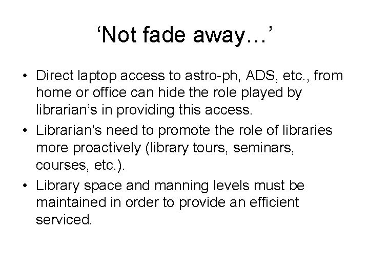 'Not fade away…' • Direct laptop access to astro-ph, ADS, etc. , from home