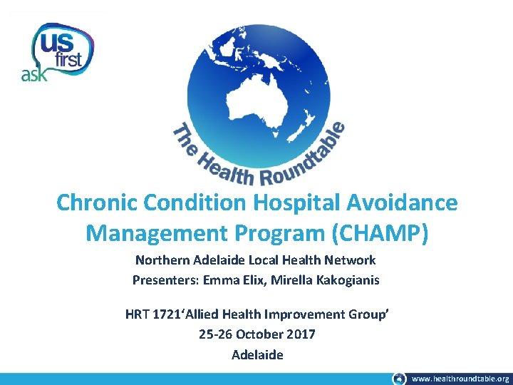 Chronic Condition Hospital Avoidance Management Program (CHAMP) Northern Adelaide Local Health Network Presenters: Emma