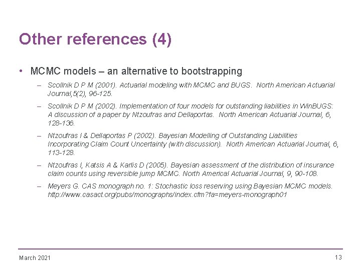 Other references (4) • MCMC models – an alternative to bootstrapping – Scollnik D