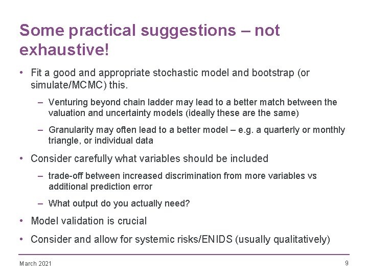 Some practical suggestions – not exhaustive! • Fit a good and appropriate stochastic model