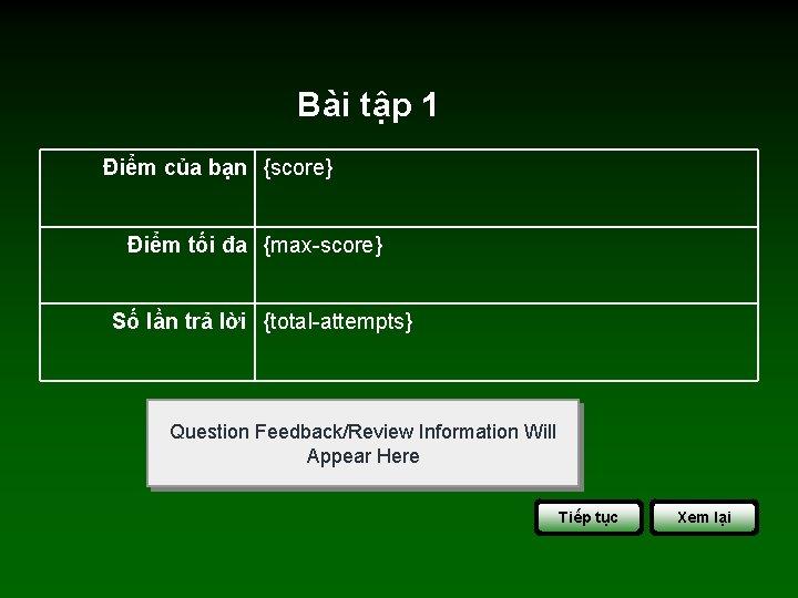 Bài tập 1 Điểm của bạn {score} Điểm tối đa {max-score} Số lần trả