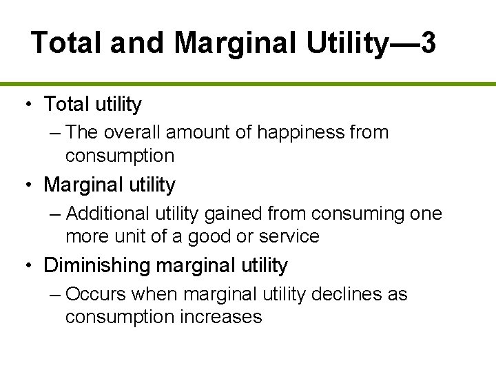 Total and Marginal Utility— 3 • Total utility – The overall amount of happiness